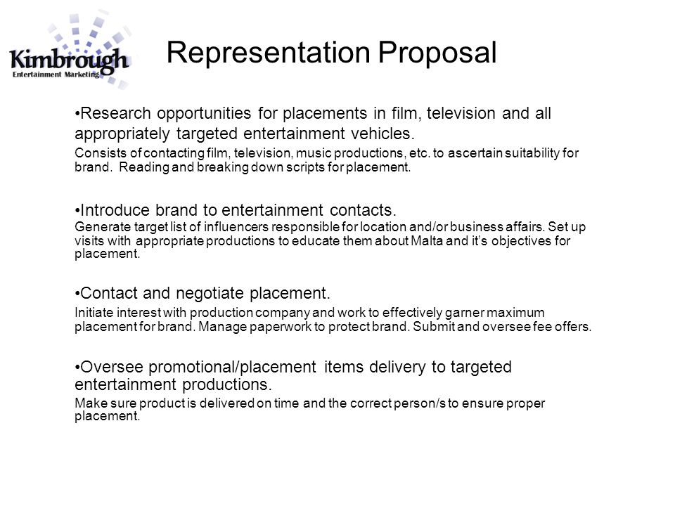 Representation Proposal Research opportunities for placements in film, television and all appropriately targeted entertainment vehicles. Consists of c