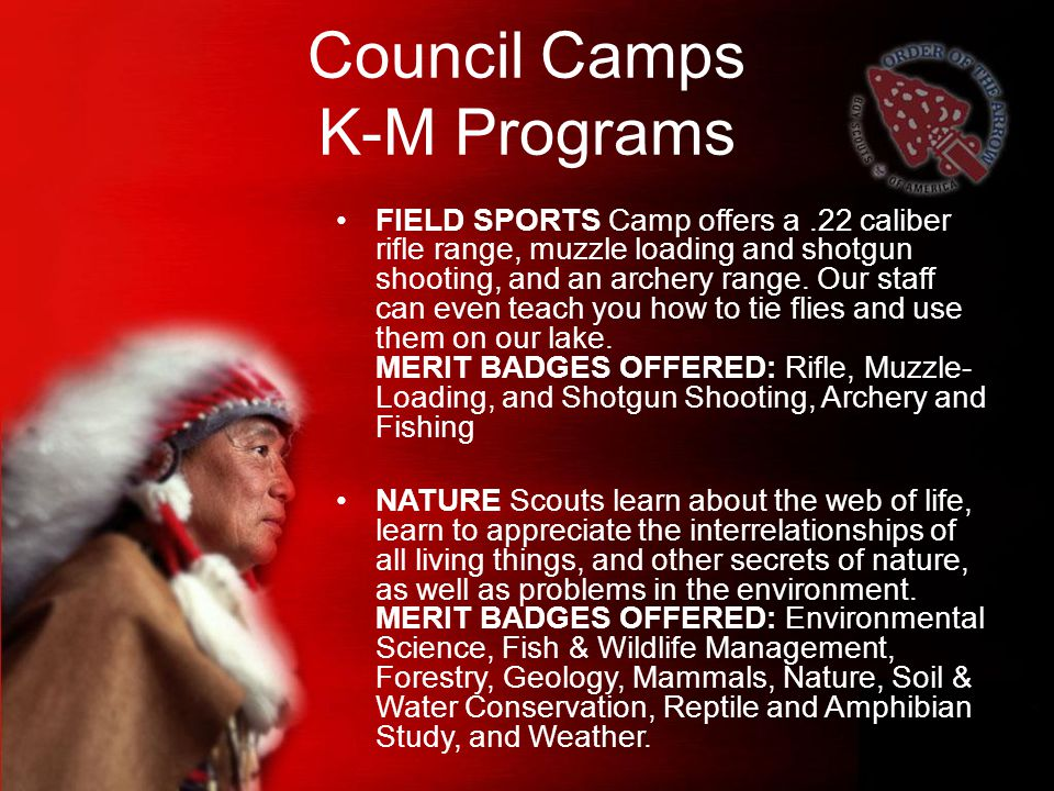Council Camps K-M Programs FIELD SPORTS Camp offers a.22 caliber rifle range, muzzle loading and shotgun shooting, and an archery range.