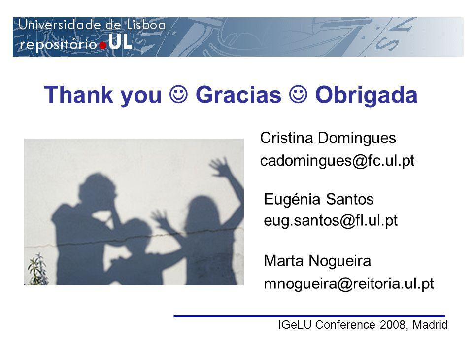 Thank you Gracias Obrigada IGeLU Conference 2008, Madrid Eugénia Santos eug.santos@fl.ul.pt Marta Nogueira mnogueira@reitoria.ul.pt Cristina Domingues cadomingues@fc.ul.pt