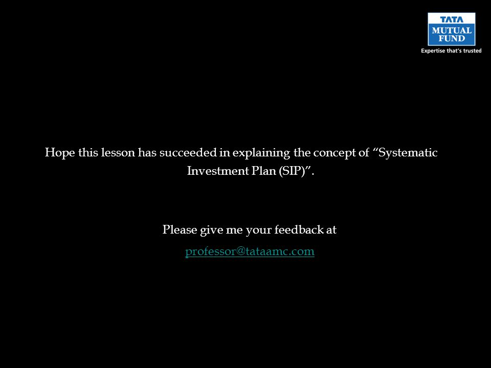 Hope this lesson has succeeded in explaining the concept of Systematic Investment Plan (SIP).