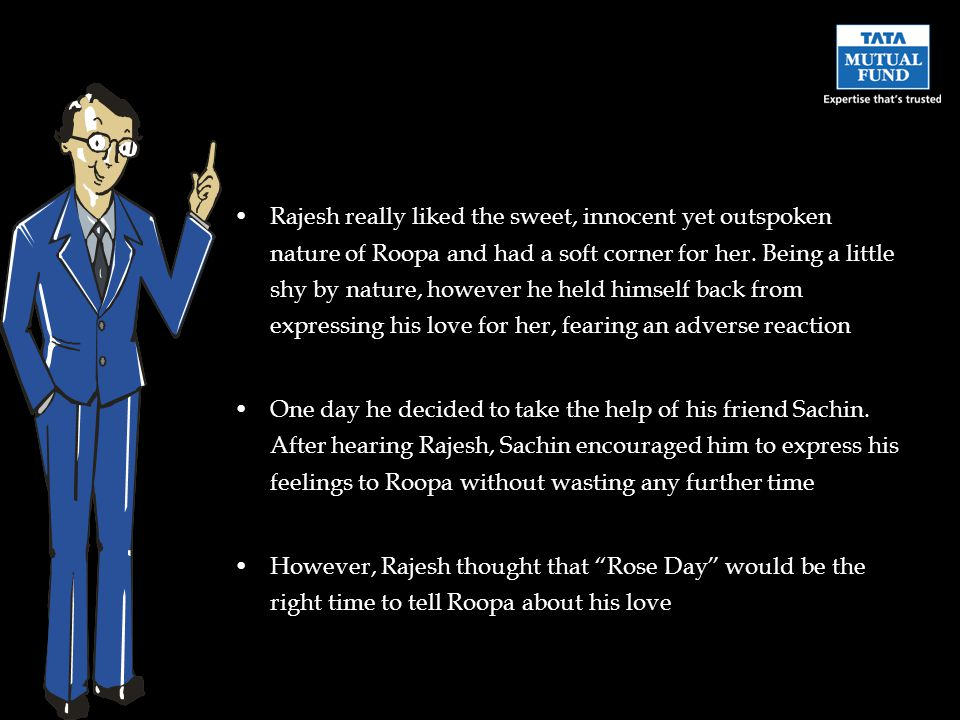 Rajesh really liked the sweet, innocent yet outspoken nature of Roopa and had a soft corner for her.