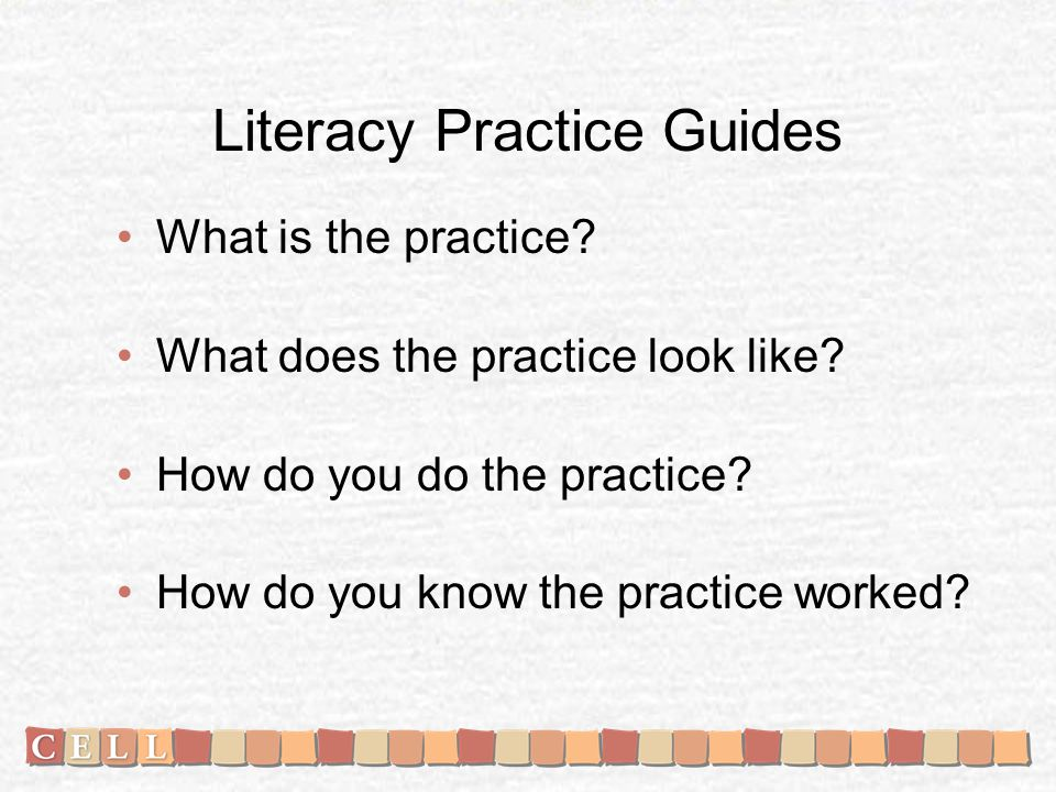 Literacy Practice Guides What is the practice. What does the practice look like.