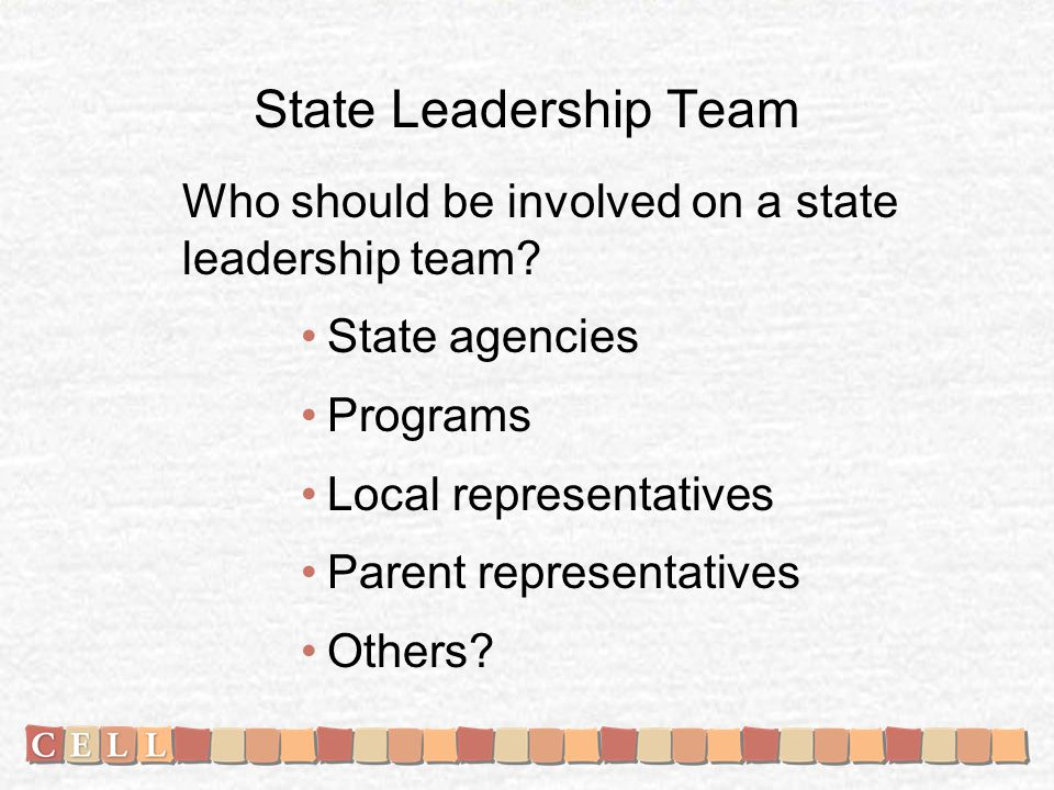 State Leadership Team Who should be involved on a state leadership team.
