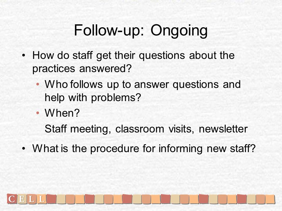 Follow-up: Ongoing How do staff get their questions about the practices answered.