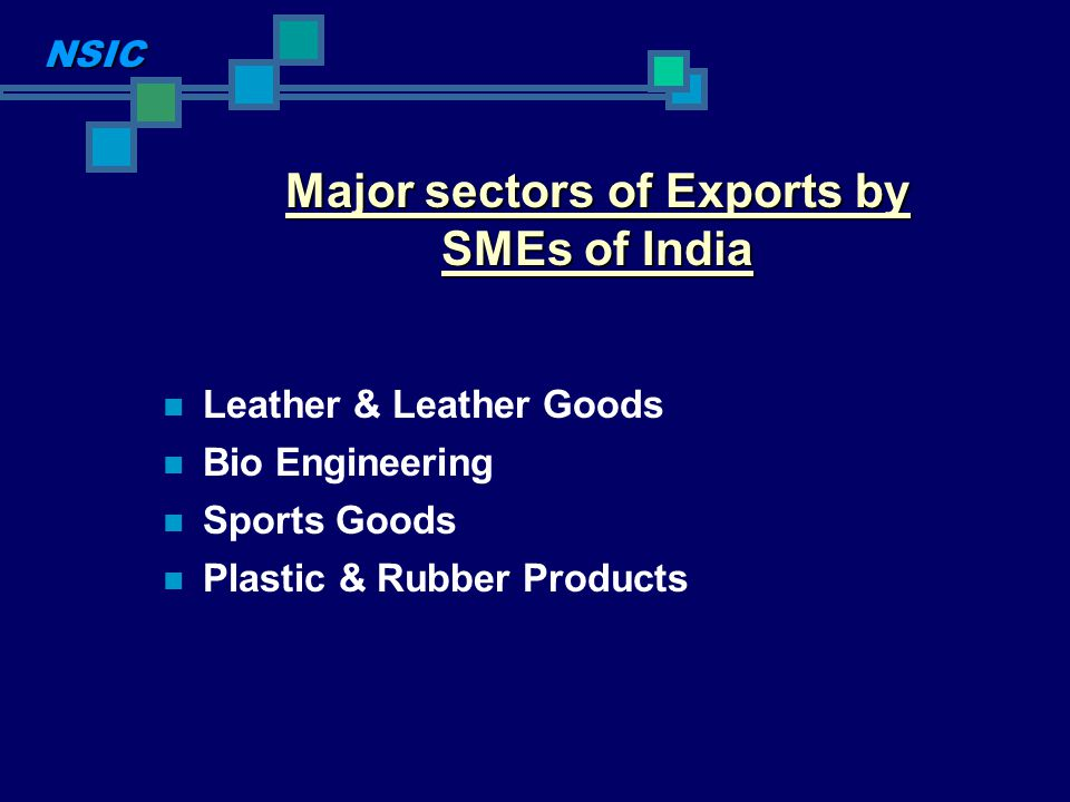Leather & Leather Goods Bio Engineering Sports Goods Plastic & Rubber Products Major sectors of Exports by SMEs of India NSIC