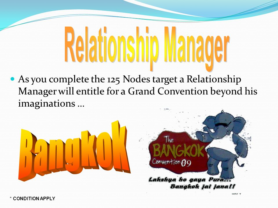 As you complete the 125 Nodes target a Relationship Manager will entitle for a Grand Convention beyond his imaginations … * CONDITION APPLY