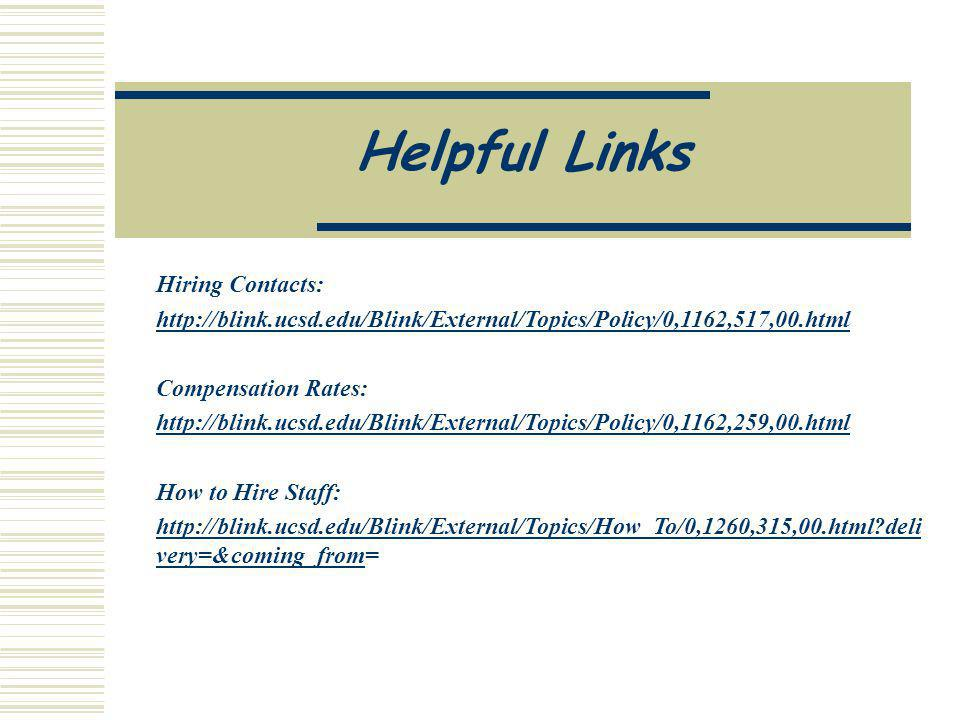 Helpful Links Hiring Contacts: http://blink.ucsd.edu/Blink/External/Topics/Policy/0,1162,517,00.html Compensation Rates: http://blink.ucsd.edu/Blink/External/Topics/Policy/0,1162,259,00.html How to Hire Staff: http://blink.ucsd.edu/Blink/External/Topics/How_To/0,1260,315,00.html deli very=&coming_fromhttp://blink.ucsd.edu/Blink/External/Topics/How_To/0,1260,315,00.html deli very=&coming_from=