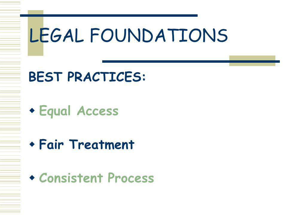 LEGAL FOUNDATIONS BEST PRACTICES: Equal Access Fair Treatment Consistent Process