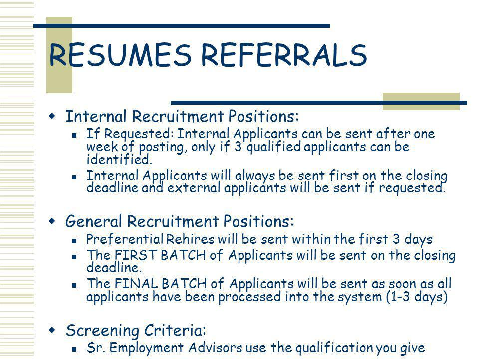 RESUMES REFERRALS Internal Recruitment Positions: If Requested: Internal Applicants can be sent after one week of posting, only if 3 qualified applicants can be identified.
