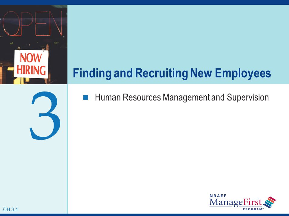 OH 3-1 Finding and Recruiting New Employees Human Resources Management and Supervision 3 OH 3-1