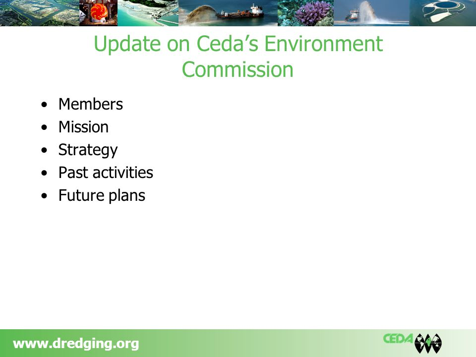 www.dredging.org Update on Cedas Environment Commission Members Mission Strategy Past activities Future plans