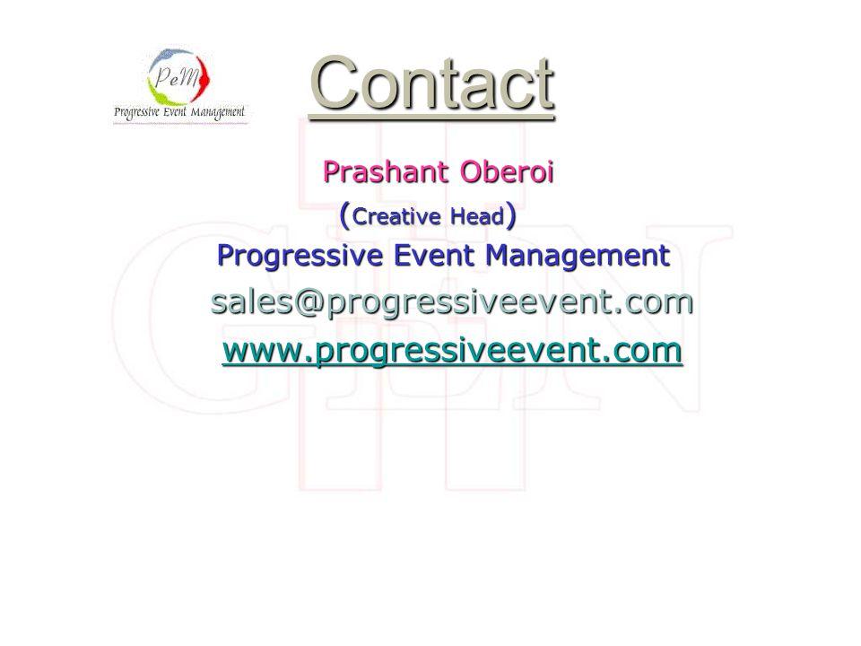 Contact Prashant Oberoi Prashant Oberoi ( Creative Head ) ( Creative Head ) Progressive Event Management Progressive Event Managementsales@progressiveevent.com www.pwww.progressiveevent.com www.p