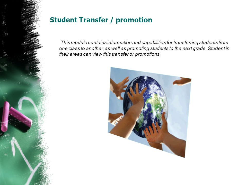 Student Transfer / promotion This module contains information and capabilities for transferring students from one class to another, as well as promoti
