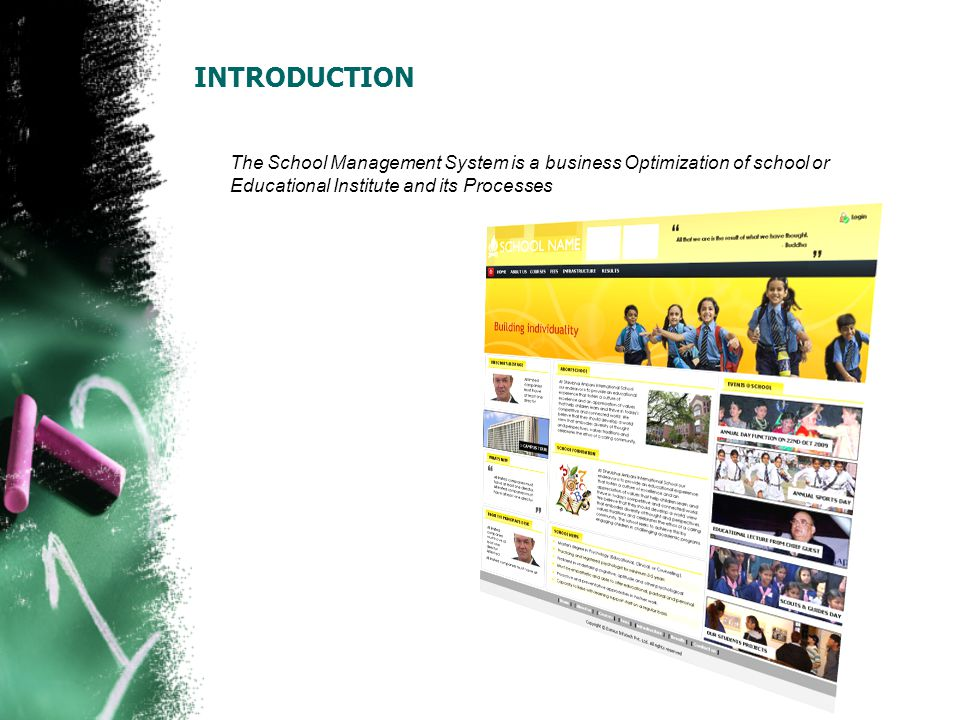 INTRODUCTION The School Management System is a business Optimization of school or Educational Institute and its Processes
