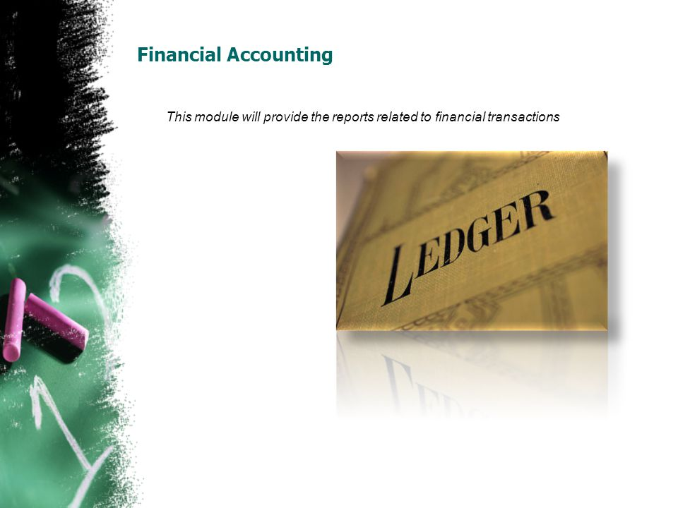 Financial Accounting This module will provide the reports related to financial transactions