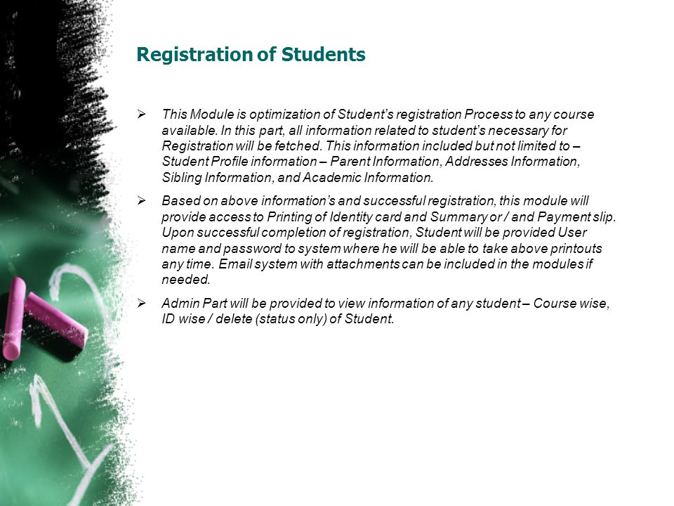 Registration of Students This Module is optimization of Students registration Process to any course available. In this part, all information related t