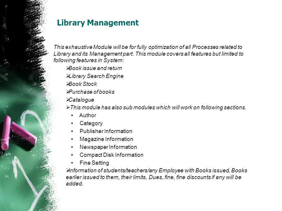 Library Management This exhaustive Module will be for fully optimization of all Processes related to Library and its Management part. This module cove