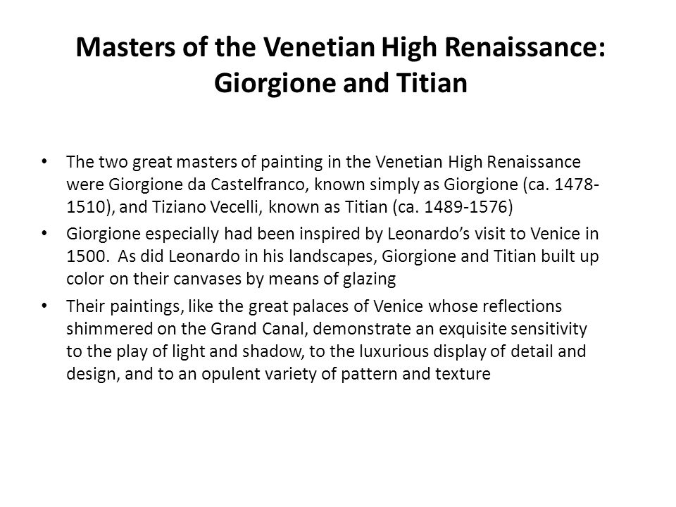 Masters of the Venetian High Renaissance: Giorgione and Titian The two great masters of painting in the Venetian High Renaissance were Giorgione da Ca