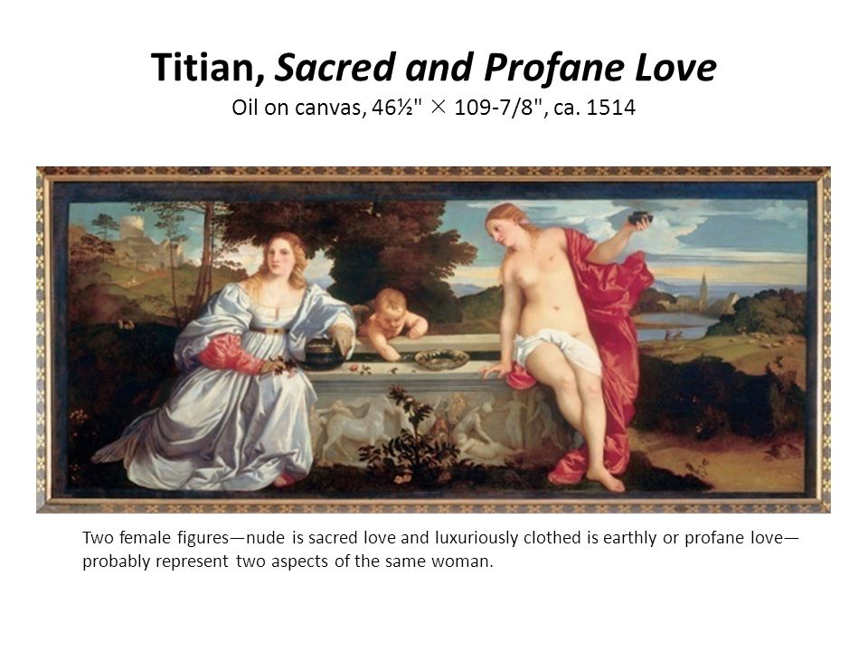 Titian, Sacred and Profane Love Oil on canvas, 46½