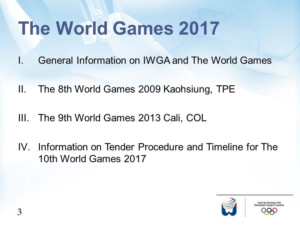 3 I.General Information on IWGA and The World Games II.The 8th World Games 2009 Kaohsiung, TPE III.The 9th World Games 2013 Cali, COL IV.Information o