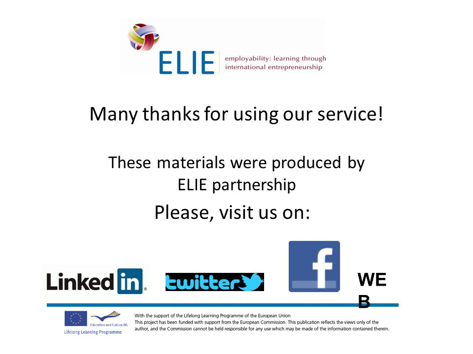 Many thanks for using our service! These materials were produced by ELIE partnership Please, visit us on: WE B