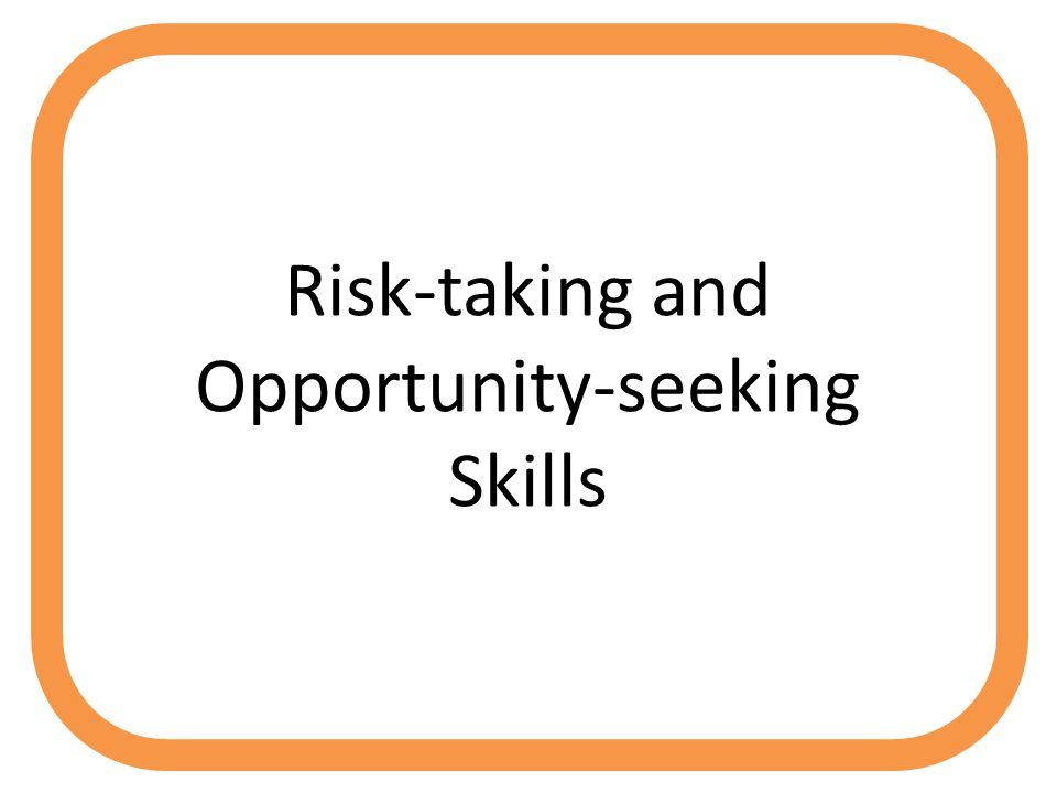 Risk-taking and Opportunity-seeking Skills