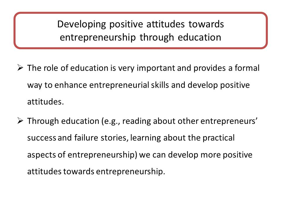 The role of education is very important and provides a formal way to enhance entrepreneurial skills and develop positive attitudes. Through education