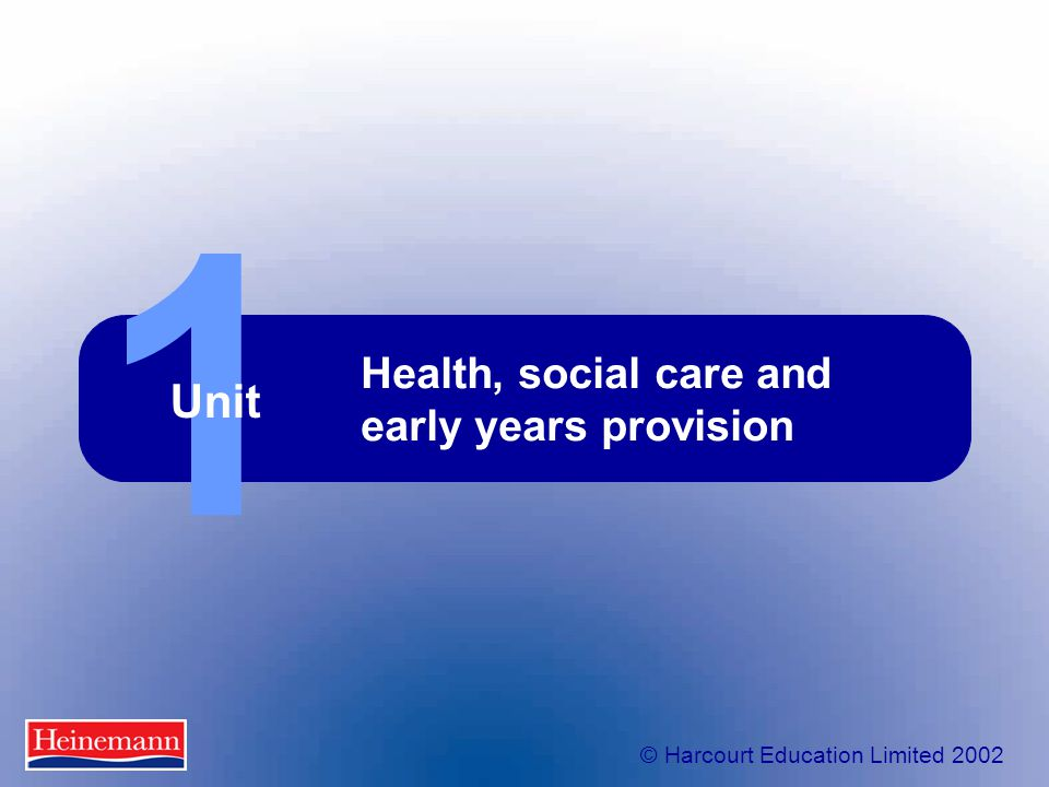 © Harcourt Education Limited 2002 1 Unit Health, social care and early years provision