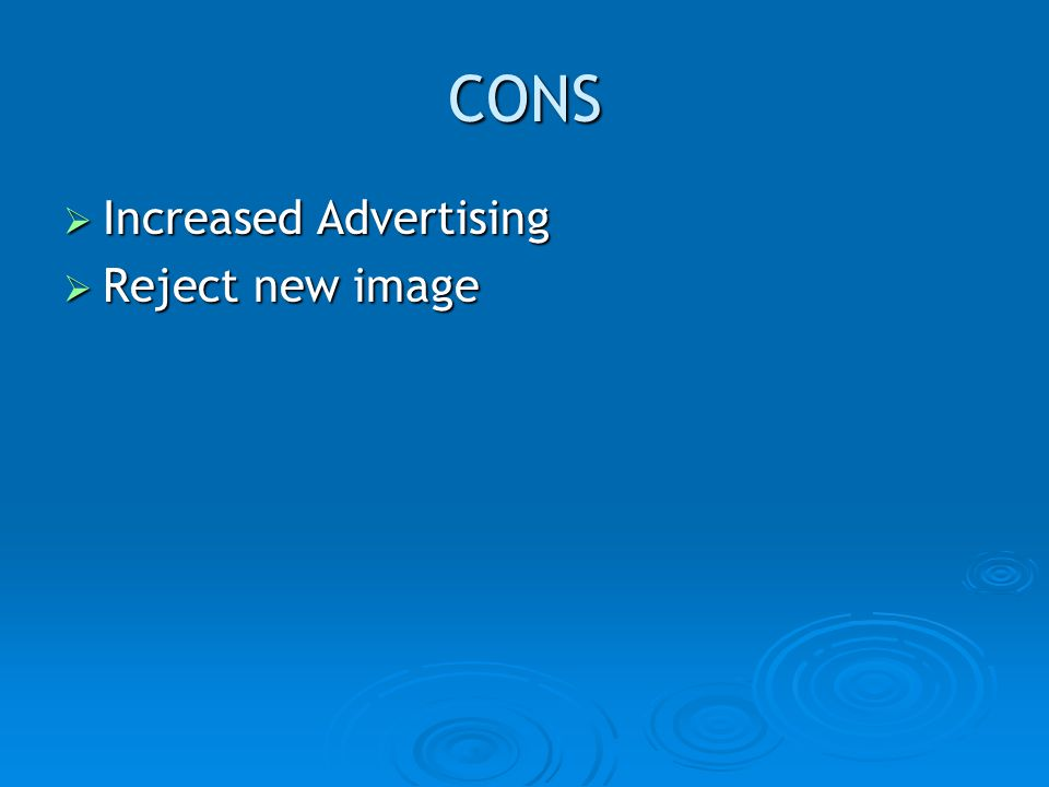 CONS Increased Advertising Increased Advertising Reject new image Reject new image