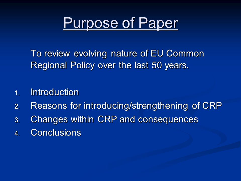 Purpose of Paper To review evolving nature of EU Common Regional Policy over the last 50 years.