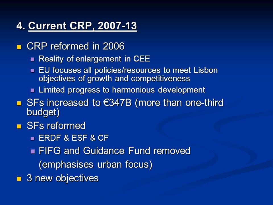 4. Current CRP, 2007-13 CRP reformed in 2006 CRP reformed in 2006 Reality of enlargement in CEE Reality of enlargement in CEE EU focuses all policies/