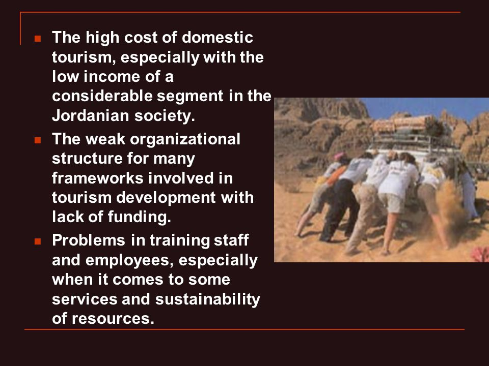 The high cost of domestic tourism, especially with the low income of a considerable segment in the Jordanian society.