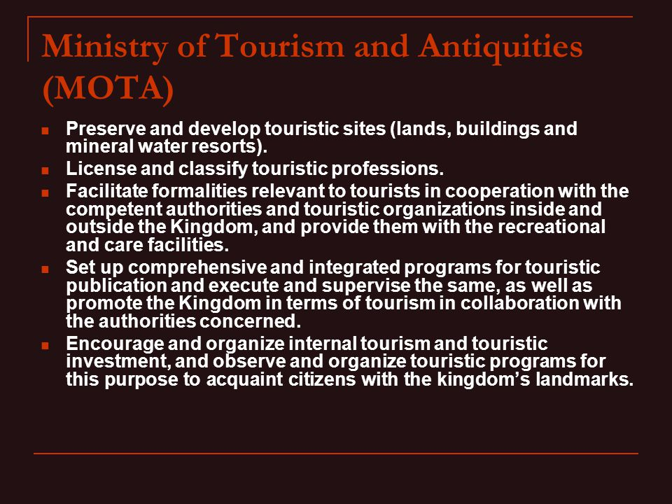 Ministry of Tourism and Antiquities (MOTA) Preserve and develop touristic sites (lands, buildings and mineral water resorts).