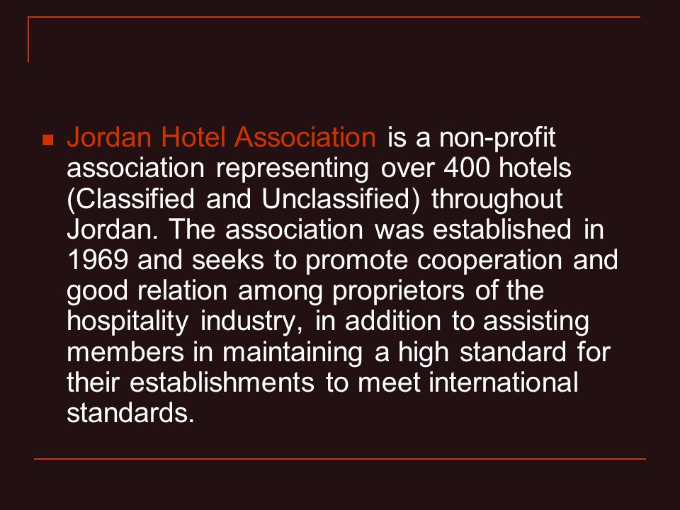 Jordan Hotel Association is a non-profit association representing over 400 hotels (Classified and Unclassified) throughout Jordan.