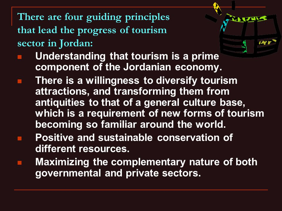 There are four guiding principles that lead the progress of tourism sector in Jordan: Understanding that tourism is a prime component of the Jordanian economy.