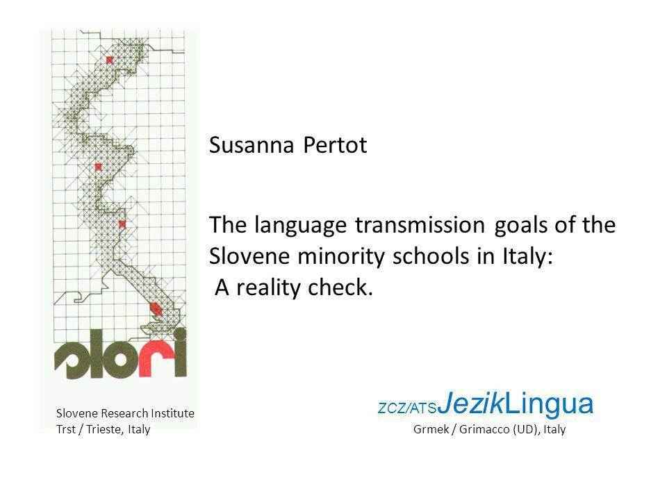 Susanna Pertot The language transmission goals of the Slovene minority schools in Italy: A reality check.