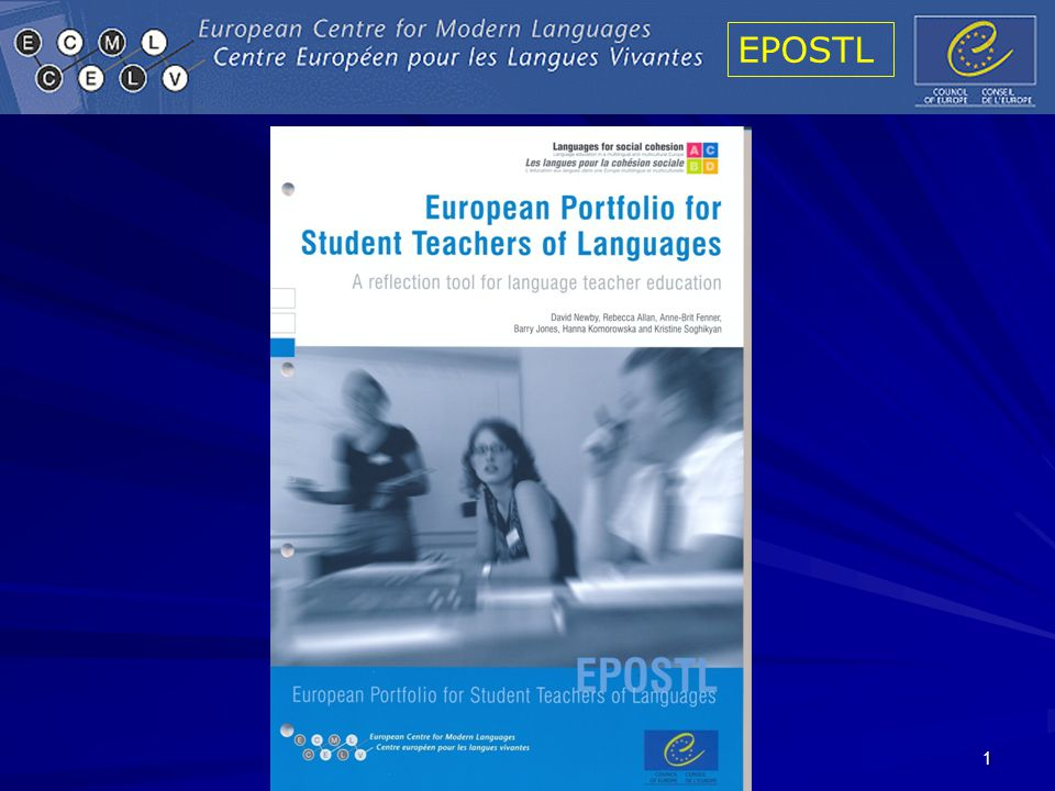 EPOSTL 42 The Common European Framework provides a common basis for the elaboration of language syllabuses, curriculum guidelines, examinations, textbooks etc.