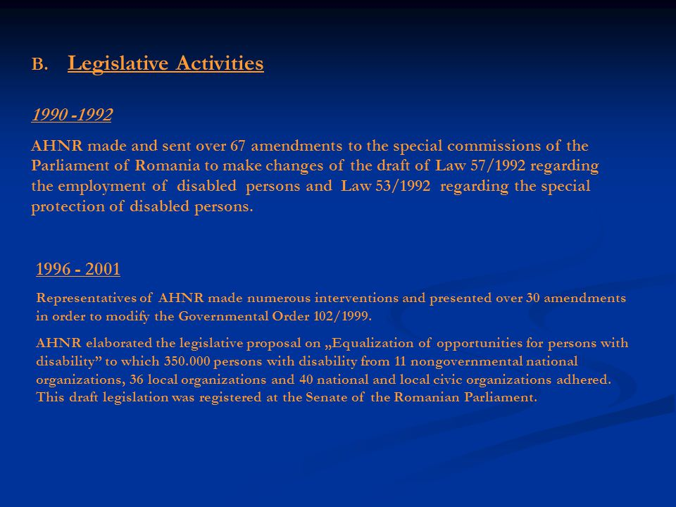 A.Constitutional activities January 1990 - November 1991 On the initiative and proposal of AHNR an article for the special protection of persons with disabilities has been introduced into the new Constitution of Romania (Art.46).