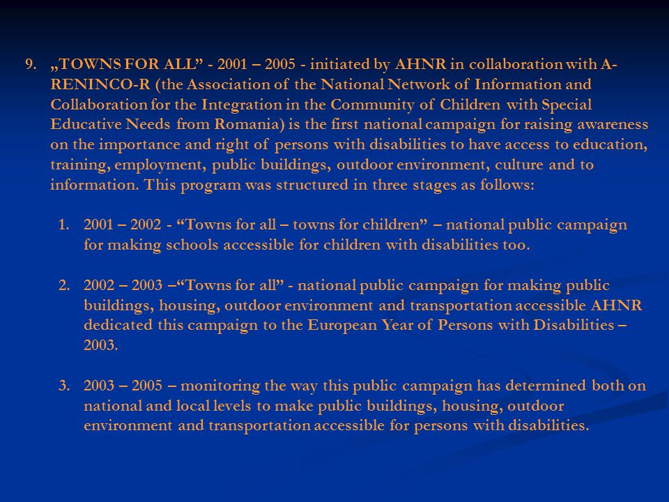 5. The National Program Open society for everyone (1996-2001) – aimed to make proposals for a new disability legislation in Romania and to lobby for i