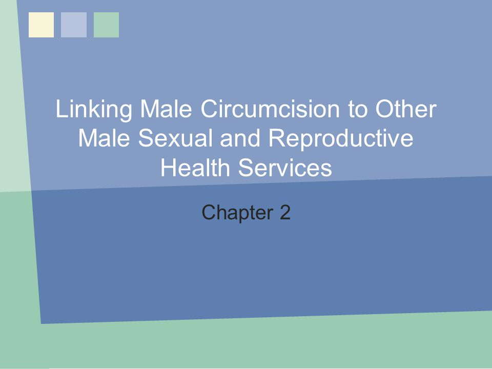 Learning Objectives List sexual and reproductive health services that can be linked to male circumcision Identify barriers to male reproductive health services Describe approaches for meeting the sexual and reproductive health needs of men Chapter 2: Linking MC to Other Sexual and Male RH Services2