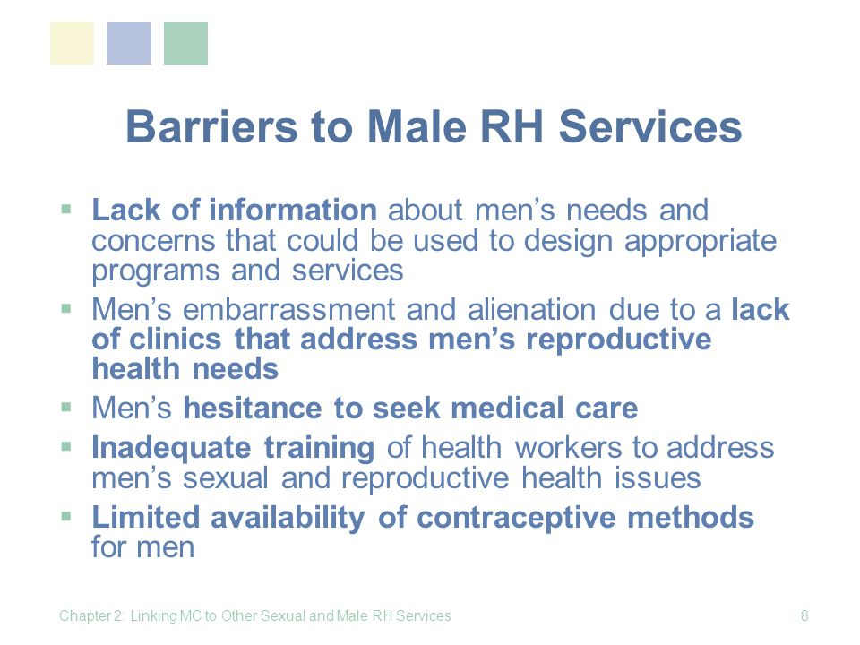 Mens Role in Women and Childrens Health (cont.) Refraining from, and encouraging others to avoid, all forms of violence against women and girls Working to end harmful sexual practices, such as female genital mutilation and dry sex Sharing financial resources with women, and supporting the notion of shared property rights Chapter 2: Linking MC to Other Sexual and Male RH Services19