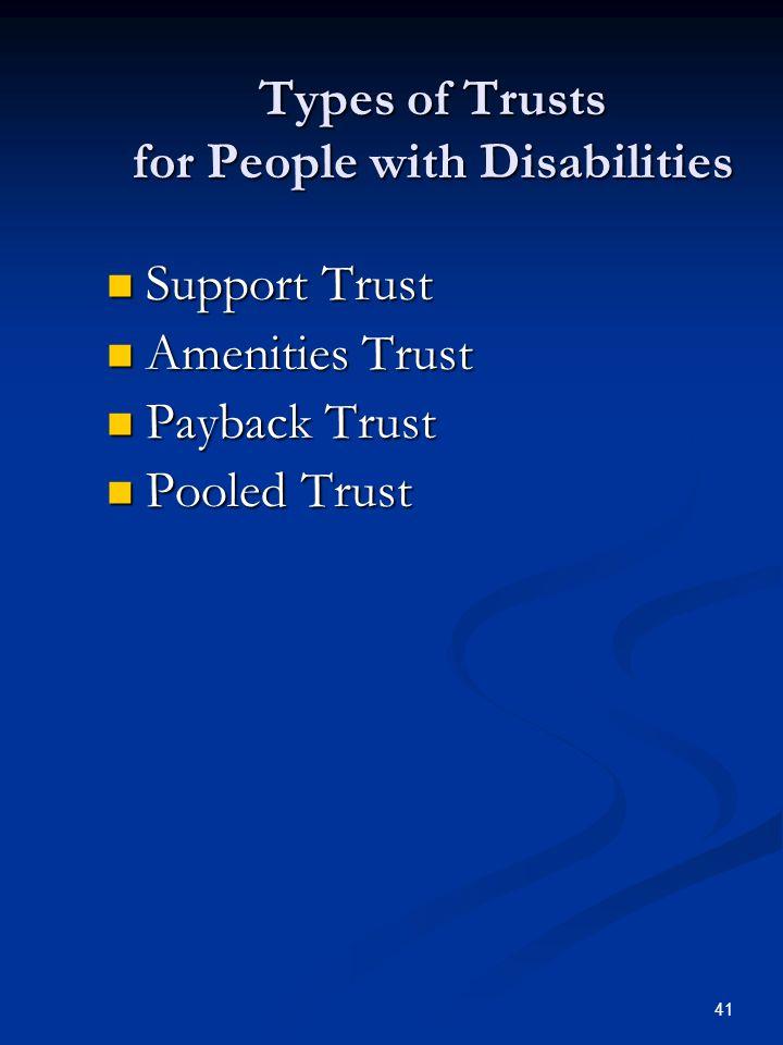 40 Trusts Settlor/Grantor Settlor/Grantor Creates the Trust Creates the Trust Trustee Trustee Manages the Trust Manages the Trust Beneficiary Beneficiary Receives the beneficial use of the trust Receives the beneficial use of the trust