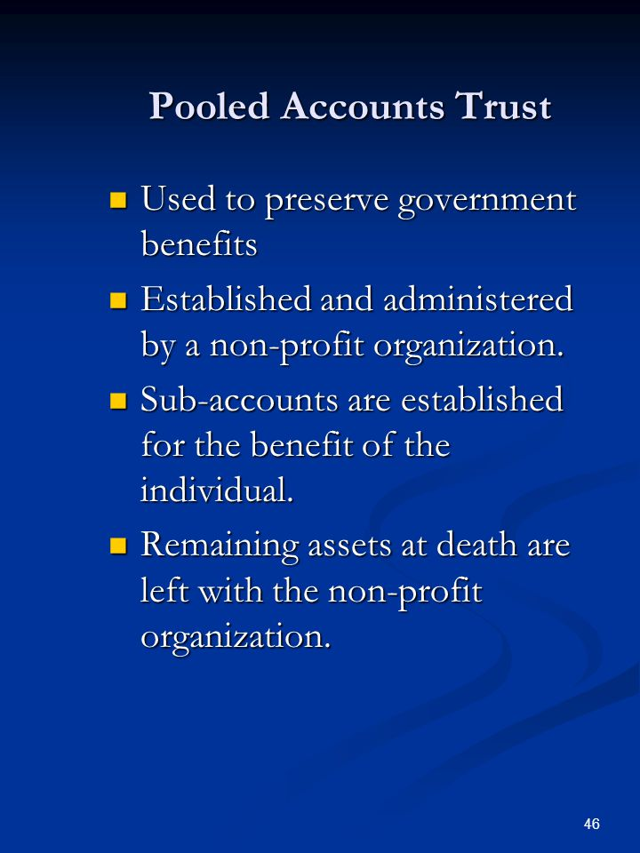 45 Benefits of Amenities Trusts Preserves Eligibility for Government Benefits Preserves Eligibility for Government Benefits Provides for an enhanced quality of life for the beneficiary Provides for an enhanced quality of life for the beneficiary Provides for Trustee to Act as an Advocate Provides for Trustee to Act as an Advocate