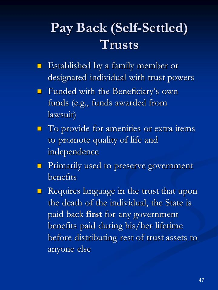46 Pooled Accounts Trust Used to preserve government benefits Used to preserve government benefits Established and administered by a non-profit organi