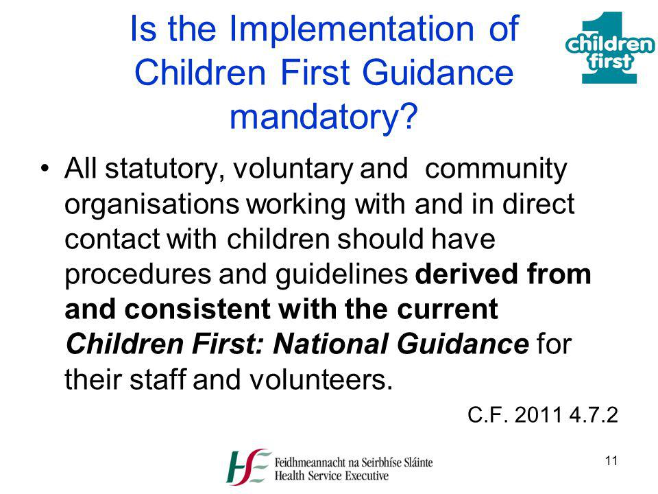 11 Is the Implementation of Children First Guidance mandatory? All statutory, voluntary and community organisations working with and in direct contact