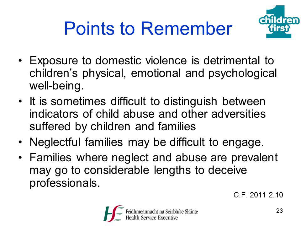 23 Points to Remember Exposure to domestic violence is detrimental to childrens physical, emotional and psychological well-being. It is sometimes diff