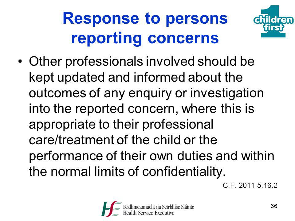 36 Response to persons reporting concerns Other professionals involved should be kept updated and informed about the outcomes of any enquiry or invest