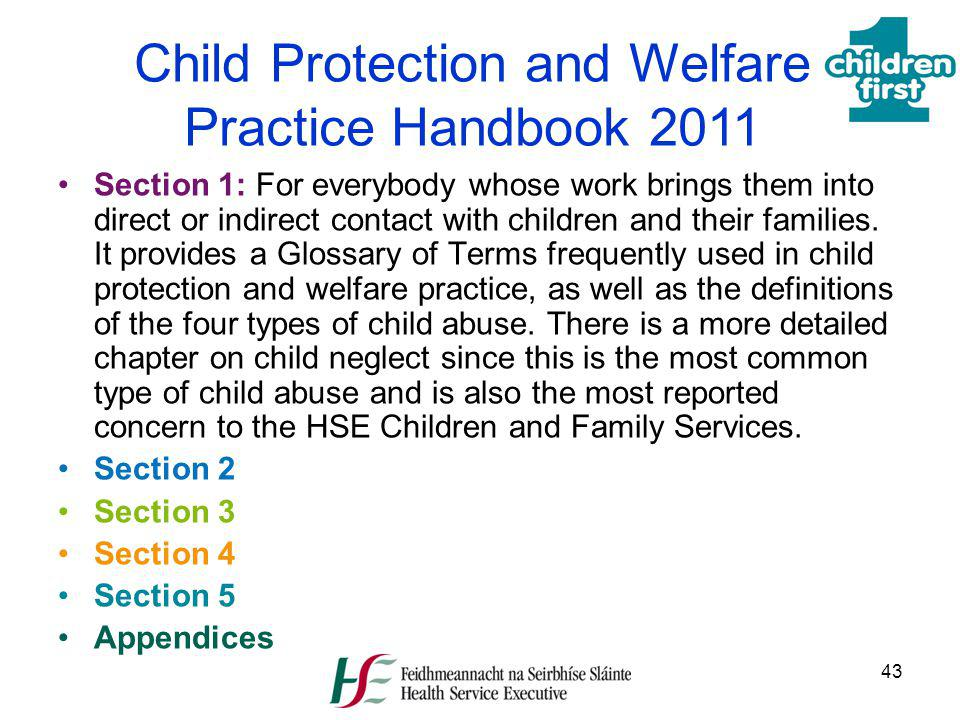 43 Child Protection and Welfare Practice Handbook 2011 Section 1: For everybody whose work brings them into direct or indirect contact with children a