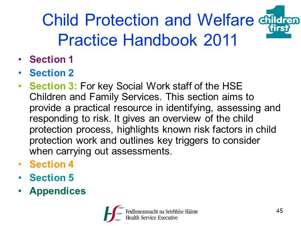 45 Child Protection and Welfare Practice Handbook 2011 Section 1 Section 2 Section 3: For key Social Work staff of the HSE Children and Family Service