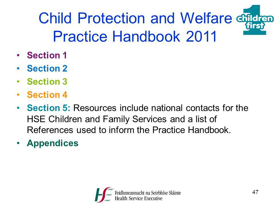 47 Child Protection and Welfare Practice Handbook 2011 Section 1 Section 2 Section 3 Section 4 Section 5: Resources include national contacts for the